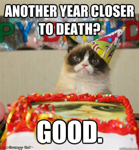 Grumpy Cat Birthday Meme - another year closer to death good grumpy cat birthday