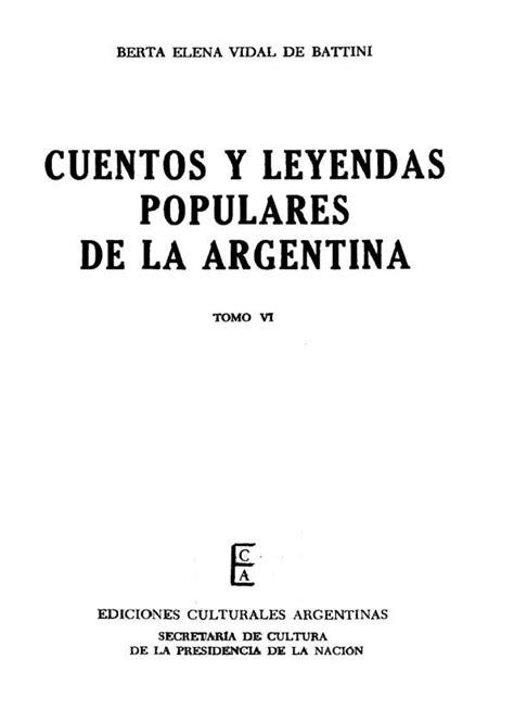 cuentos y leyendas de 8466713174 cuentos y leyendas populares de la argentina tomo 6 biblioteca virtual miguel de cervantes