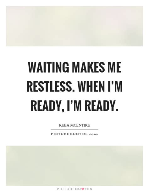 Im Ready Already 2 by Waiting Makes Me Restless When I M Ready I M Ready