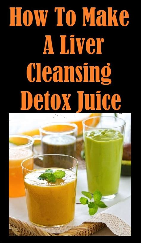 How To Detox by How To Make A Liver Cleansing Detox Juice Find Out More