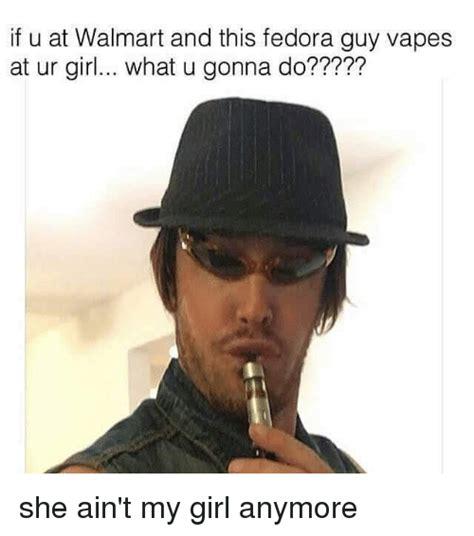 Fedora Meme - 25 best memes about vape and walmart vape and walmart memes