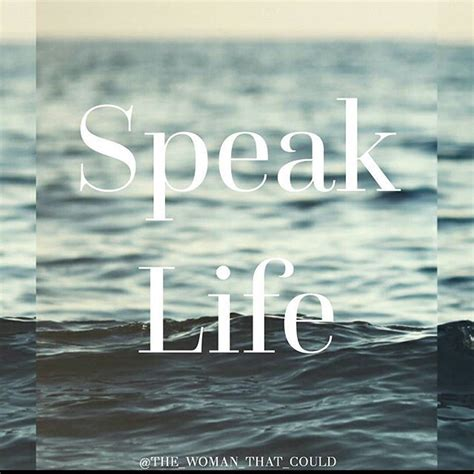 speak life pictures   images  facebook tumblr pinterest  twitter