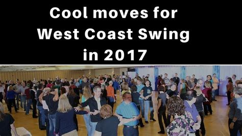 west coast swing moves list west coast swing 2017 cool moves for 2017 youtube