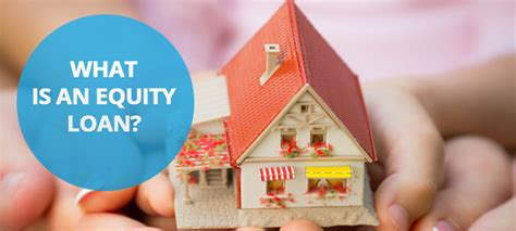 equity loans make the most out of your mortgage