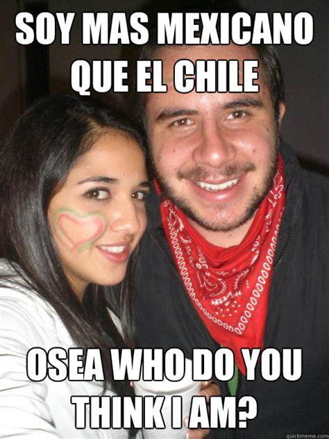 Meme Mexicano - soy mas mexicano que el chile osea who do you think i am