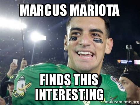 Interesting Meme - marcus mariota finds this interesting make a meme