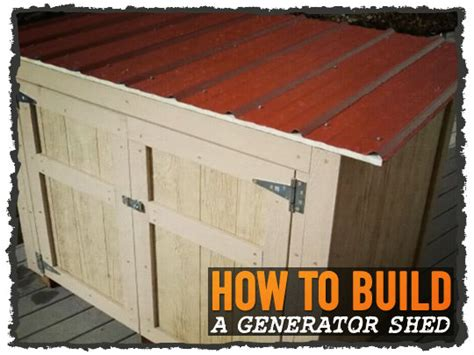 How To Build A Shed House by How To Build A Generator Shed Survival