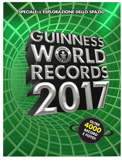 libro guinness world records spanish guinness dei primati 2017 i record pi 249 stralati corriere it