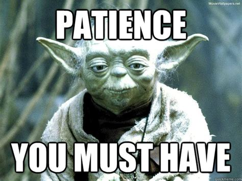 Yoda Memes - patience you must have misc quickmeme