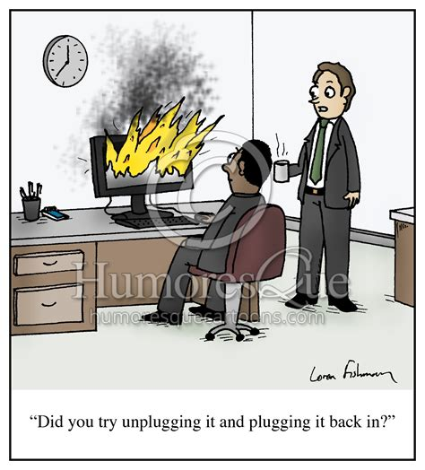"Cartoon: ""Did you try unplugging it and plugging it back"