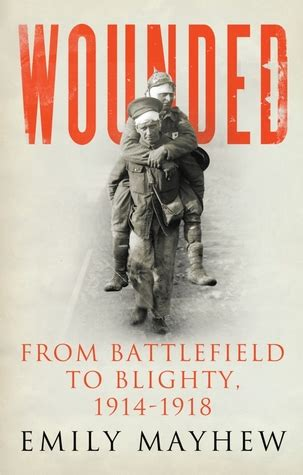 Wounded From Battlefield To Blighty 1914 1918 By Emily