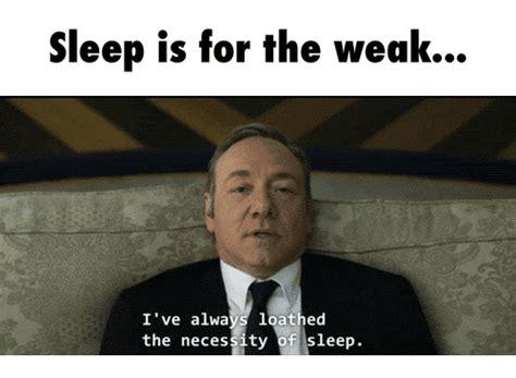 Sleep Is For The Weak Meme - 25 best memes about insomnia undertale insomnia