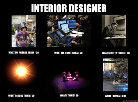 Designer Meme - interior designer what my friends think i do what my mom