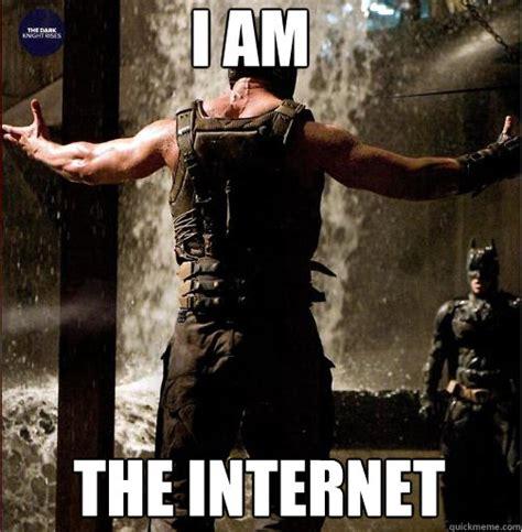 Bane Meme Internet - i am the internet bane come at me bro quickmeme