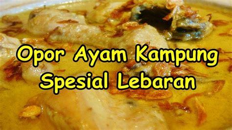 youtube membuat opor ayam resep opor ayam kung super enak spesial lebaran youtube