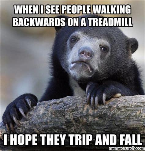 Treadmill Meme - when i see people walking backwards on a treadmill