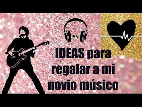 imagenes de amor para mi novio musico ideas de regalo para mi novio m 250 sico youtube