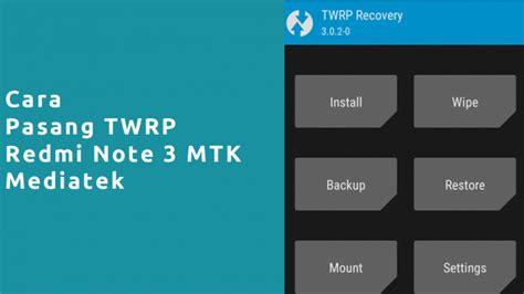 tutorial flash redmi note 3 pro cara pasang twrp redmi note 3 mtk panduan xiaomi