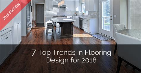 7 top trends in flooring design for 2018 home remodeling