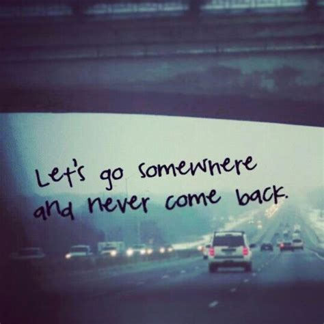 And Never Coming Back never coming back quotes quotesgram