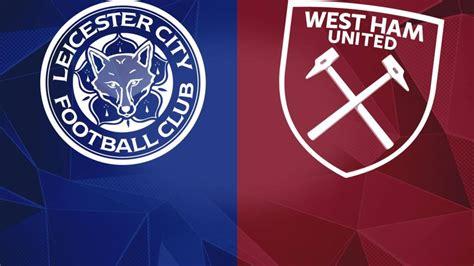 premier league leicester city 10 west ham united live