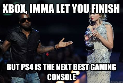 Imma Let You Finish Meme - xbox imma let you finish but ps4 is the next best gaming