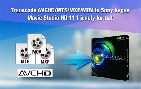 format video mts sony transcode avchd mts mxf mov to sony vegas movie studio hd