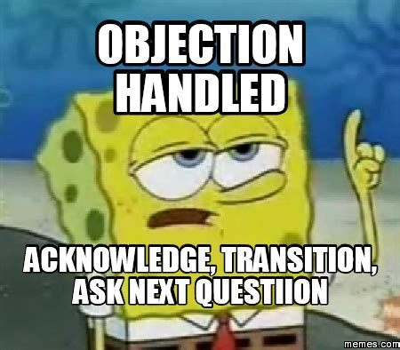 Objection Meme - objection handled acknowledge transition ask next