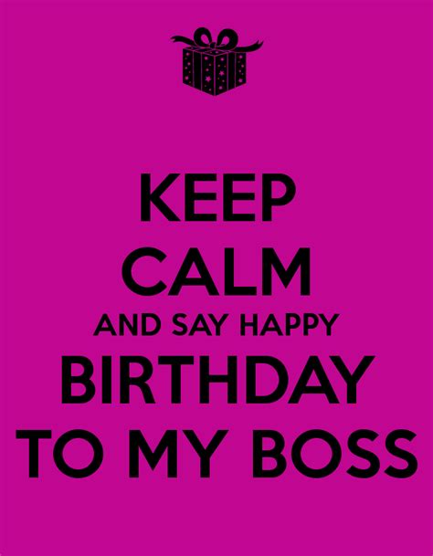 happy birthday boss design keep calm and say happy birthday to my boss poster
