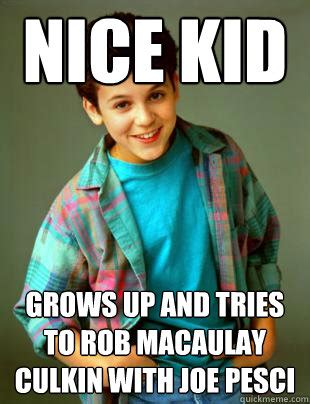 Macaulay Culkin Memes - nice kid grows up and tries to rob macaulay culkin with