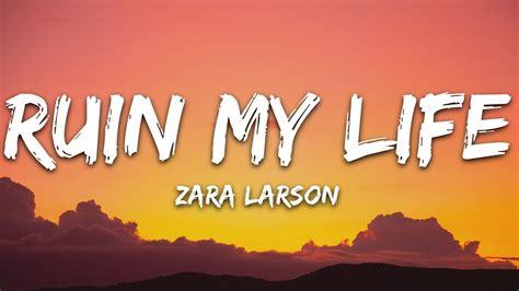 zara larsson ruin my life vertaling zara larsson ruin my life lyrics youtube