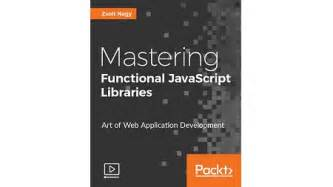 mastering javascript functional programming in depth guide for writing robust and maintainable javascript code in es8 and beyond books mastering functional javascript libraries