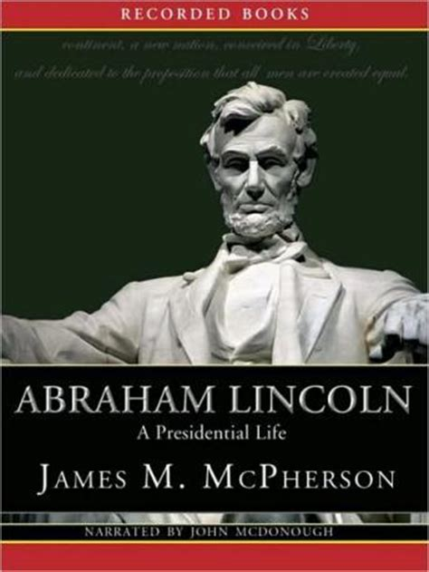 Abraham Lincoln Political Biography | listen to abraham lincoln a presidential life by james