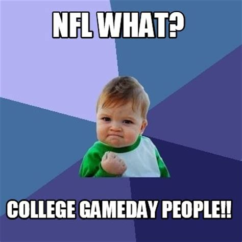 What In Memes - meme creator nfl what college gameday people meme generator at memecreator org