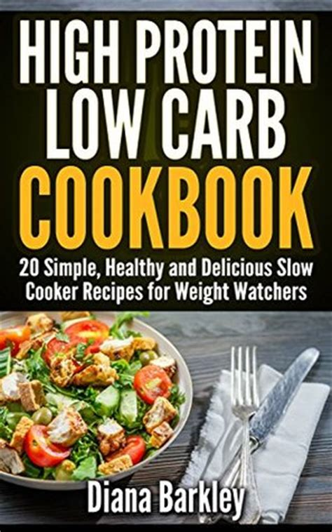 high protein low carb cookbook 20 simple healthy and