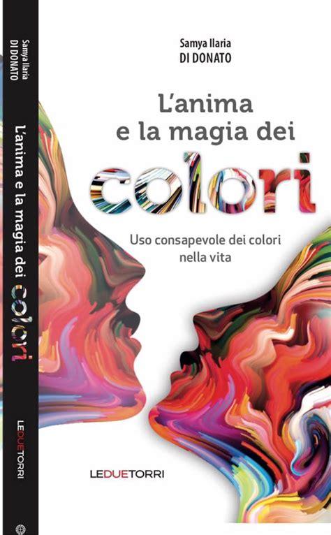 L Anima E La Magia Dei Colori Uso Consapevole Dei Colori