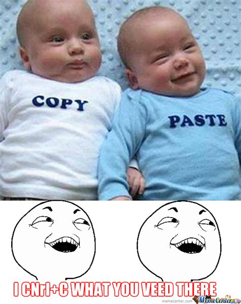 Copy And Paste Meme - pics for gt copy paste meme