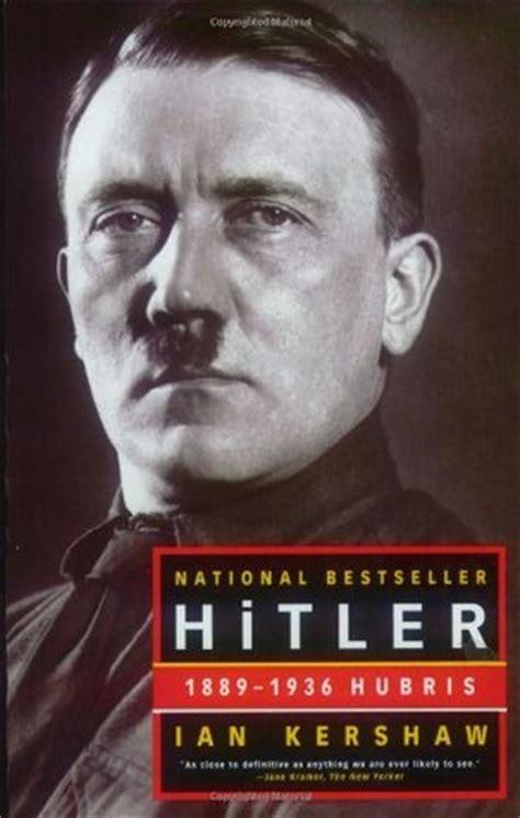 hitler biography hubris hitler vol 1 1889 1936 hubris by ian kershaw reviews