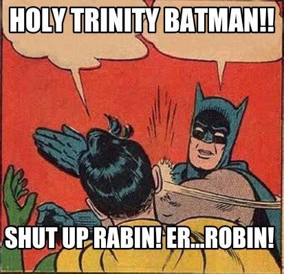 Trinity Meme - meme creator holy trinity batman shut up rabin er