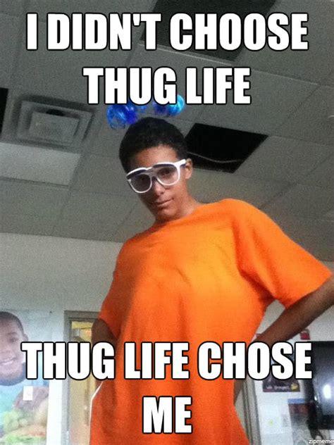 Meme Chose - image 368962 i didn t choose the thug life the thug