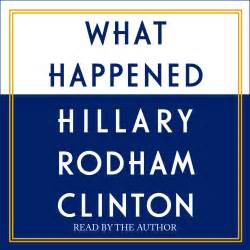 hillary clinton biography audiobook what happened audiobook by hillary rodham clinton