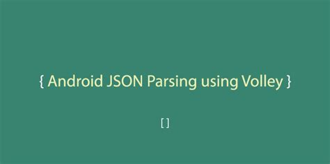 android json parser android json parsing using volley