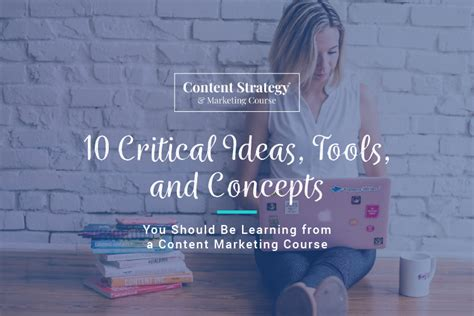 Content Marketing Course by 10 Critical Ideas Tools Concepts To Learn From A