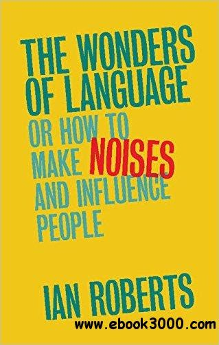 the wonders of language or how to make noises and influence people free ebooks download