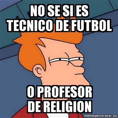 Memes De Religion - meme futurama fry no se si es tecnico de futbol o