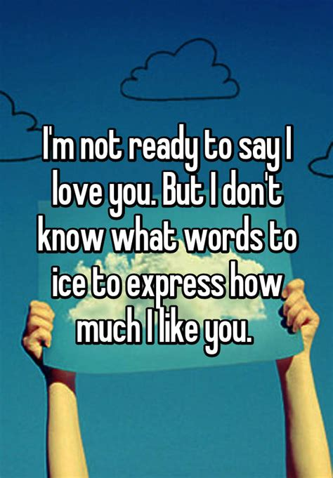 i m not ready to say i love you but i don t know what