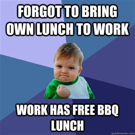 Funny Bbq Meme - forgot to bring own lunch to work work has free bbq lunch