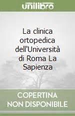 libreria la sapienza roma la clinica ortopedica dell universit 224 di roma la sapienza