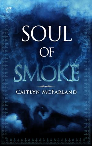 dragonsworn a novel novels soul of smoke dragonsworn 1 by caitlyn mcfarland