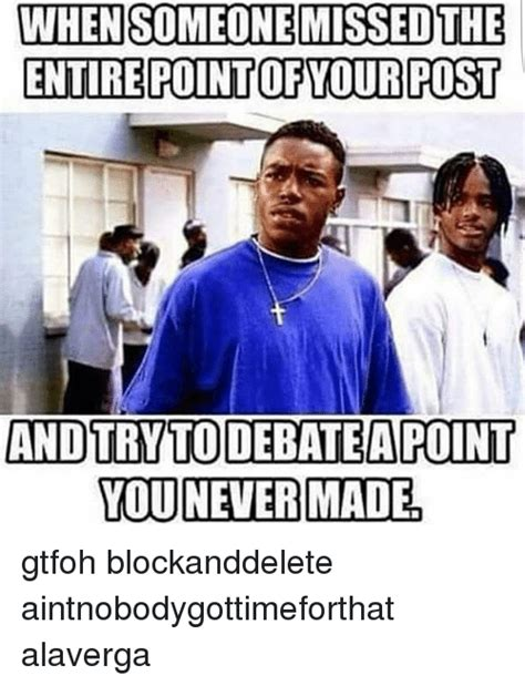 Gtfoh Meme - when someone missedthe entire point of yourpost and